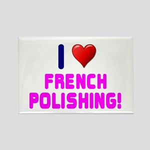 I LOVE FRENCH POLISHING! Magnets