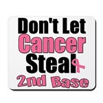 Don't Let Cancer Steal 2nd Base Mousepad