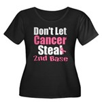 Don't Let Cancer Steal 2nd Base Women's Plus Size