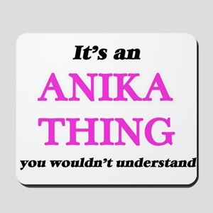 It's an Anika thing, you wouldn' Mousepad