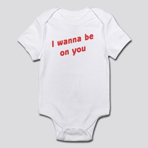 Wanna Be On You Infant Bodysuit