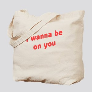 Wanna Be On You Tote Bag