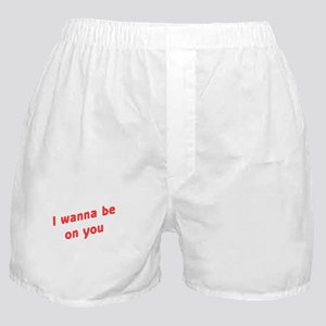 Wanna Be On You Boxer Shorts