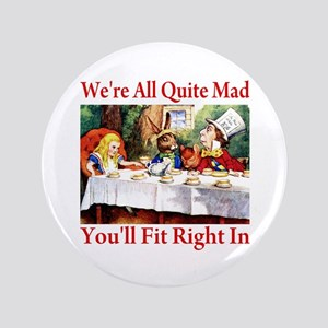 """WE'RE ALL QUITE MAD 3.5"""" Button"""