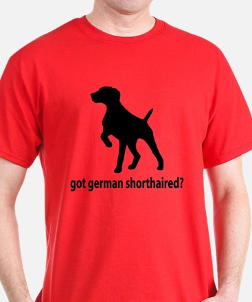 Got German Shorthaired? T-Shirt