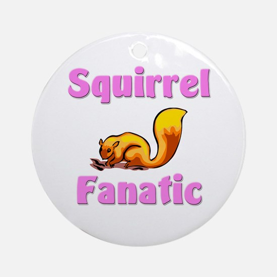 Squirrel Fanatic Ornament (Round)