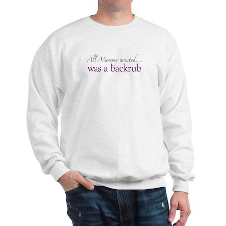 Mommy wanted a Backrub Sweatshirt