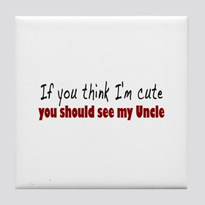 If you think I'm cute Uncle Tile Coaster