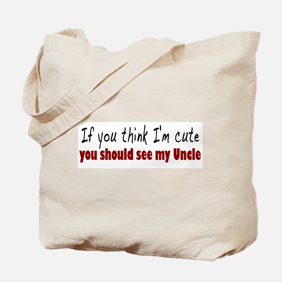 If you think I'm cute Uncle Tote Bag