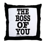 The Boss of You Throw Pillow
