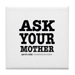 Ask Your Mother Tile Coaster