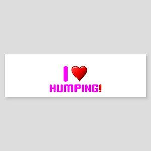 I LOVE - HUMPING! Bumper Sticker