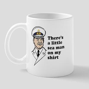 There's a little sea man on my shirt Mug