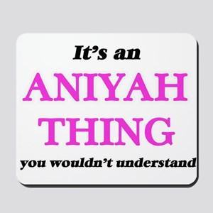 It's an Aniyah thing, you wouldn&#39 Mousepad
