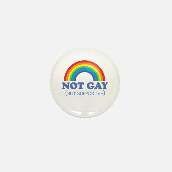 Not gay but supportive Mini Button