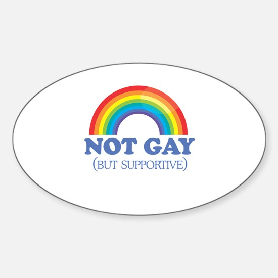 Not gay but supportive Oval Decal
