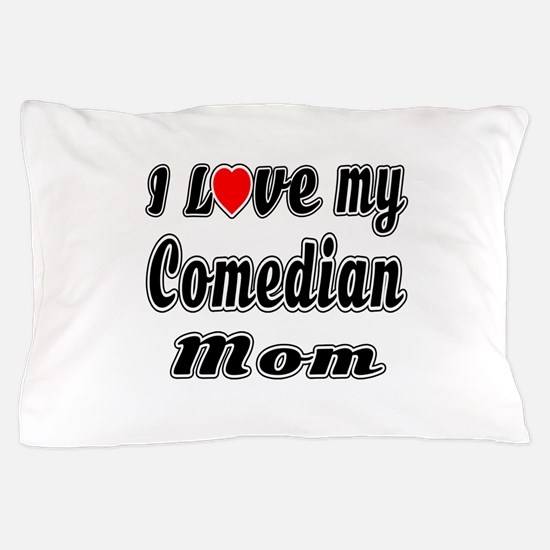 I Love My COMEDIAN Mom Pillow Case