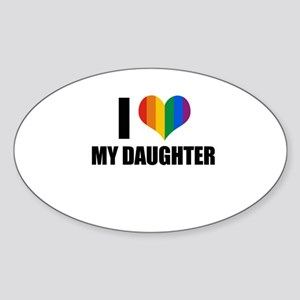 I love my gay daughter Oval Sticker