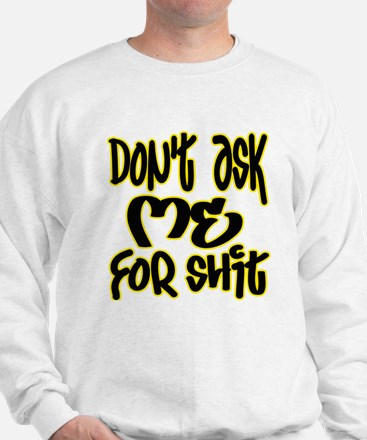 Don't Ask Me For ... -- T-SHI Sweatshirt