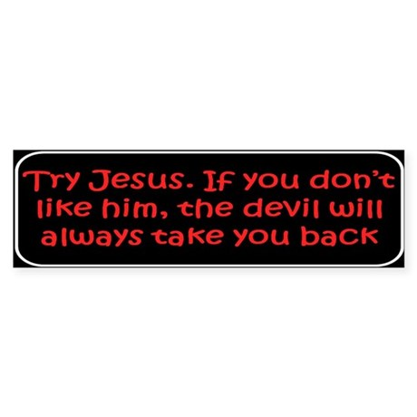 Christian saying Try Jesus Bumper Sticker