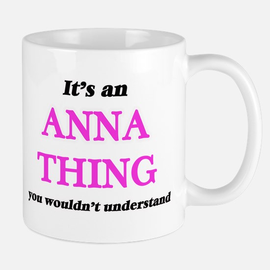 It's an Anna thing, you wouldn't unde Mugs