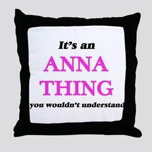 It's an Anna thing, you wouldn&#3 Throw Pillow