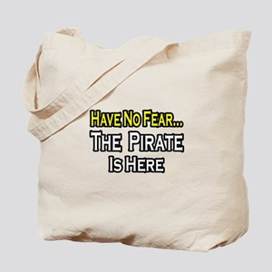 """""""Have No Fear, Pirate..."""" Tote Bag"""