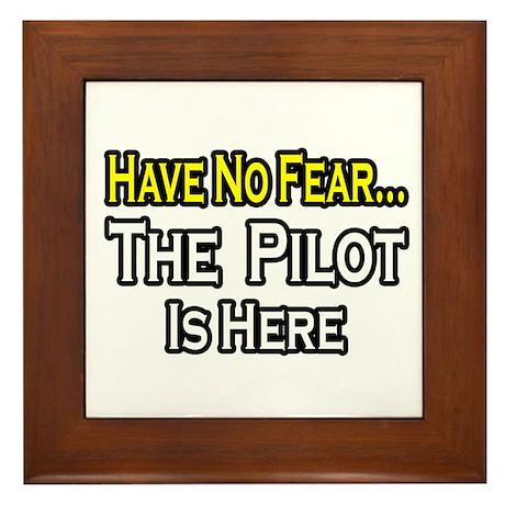 """""""Have No Fear, The Pilot..."""" Framed Tile"""