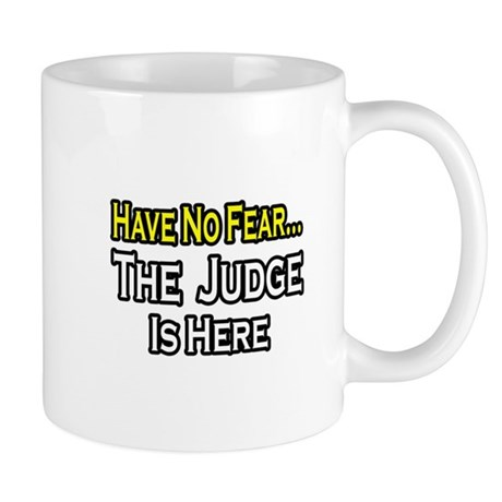 """Have No Fear, The Judge..."" Mug"