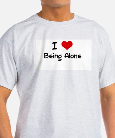 I LOVE BEING ALONE Ash Grey T-Shirt