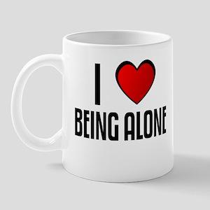 I LOVE BEING ALONE Mug