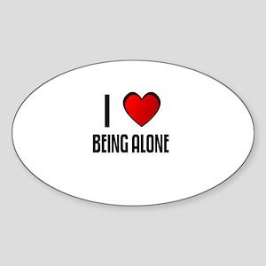 I LOVE BEING ALONE Oval Sticker