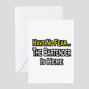 """""""Have No Fear, Bartender..."""" Greeting Card"""