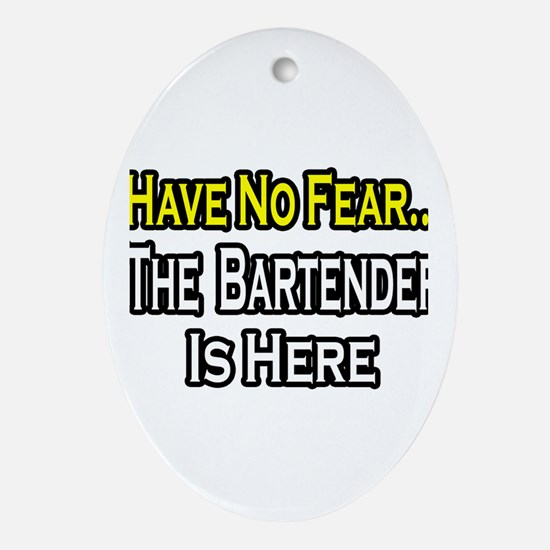 """Have No Fear, Bartender..."" Oval Ornament"