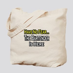 """Have No Fear, Bartender..."" Tote Bag"