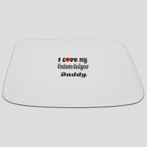 I Love My COSTUME DESIGNER Daddy Bathmat