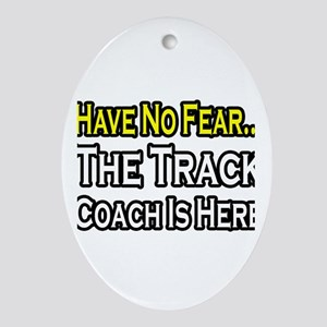 """""""Have No Fear, Track Coach"""" Oval Ornament"""