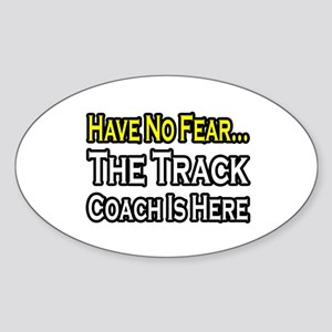 """Have No Fear, Track Coach"" Oval Sticker"