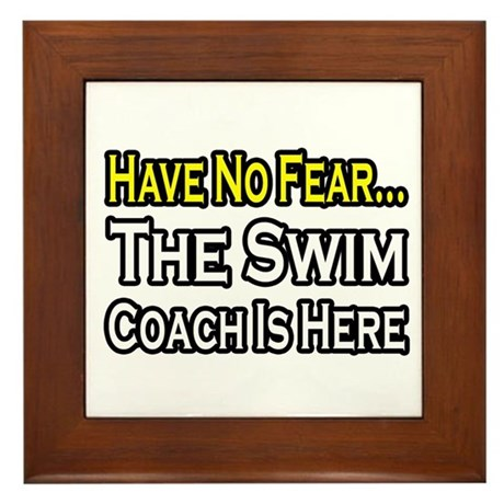 """Have No Fear, Swim Coach"" Framed Tile"