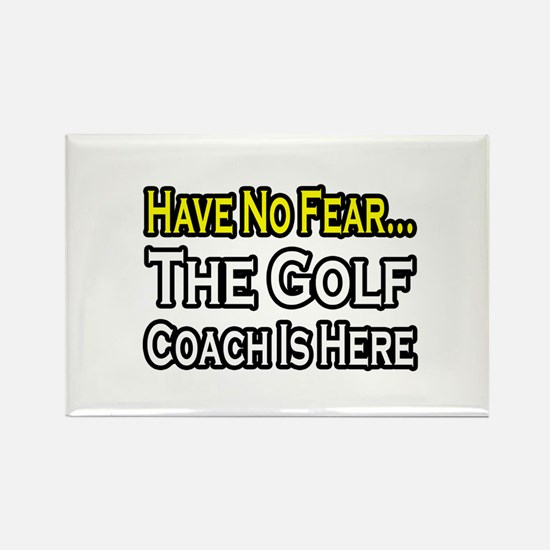 """Have No Fear, Golf Coach"" Rectangle Magnet"