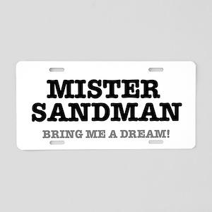 MISTER SANDMAN - BRING ME A Aluminum License Plate