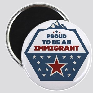 Proud to be an immigrant Magnets