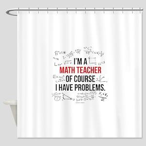 Math Teacher Problems Shower Curtain