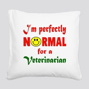 I'm perfectly normal for a Ve Square Canvas Pillow