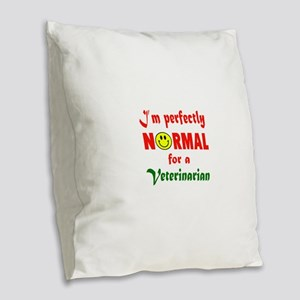 I'm perfectly normal for a Vet Burlap Throw Pillow