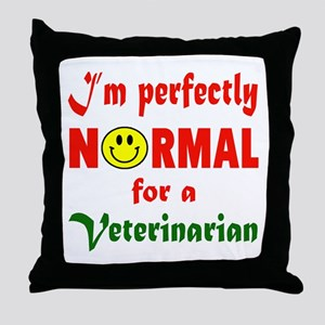 I'm perfectly normal for a Veterinari Throw Pillow