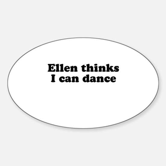 Ellen thinks i can dance Oval Decal