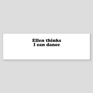 Ellen thinks i can dance Bumper Sticker