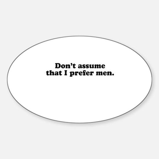 Don't assume i prefer men Oval Decal