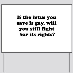 If the fetus you save is gay Yard Sign